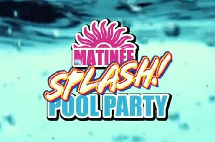 MATINÉE – POOL PARTY